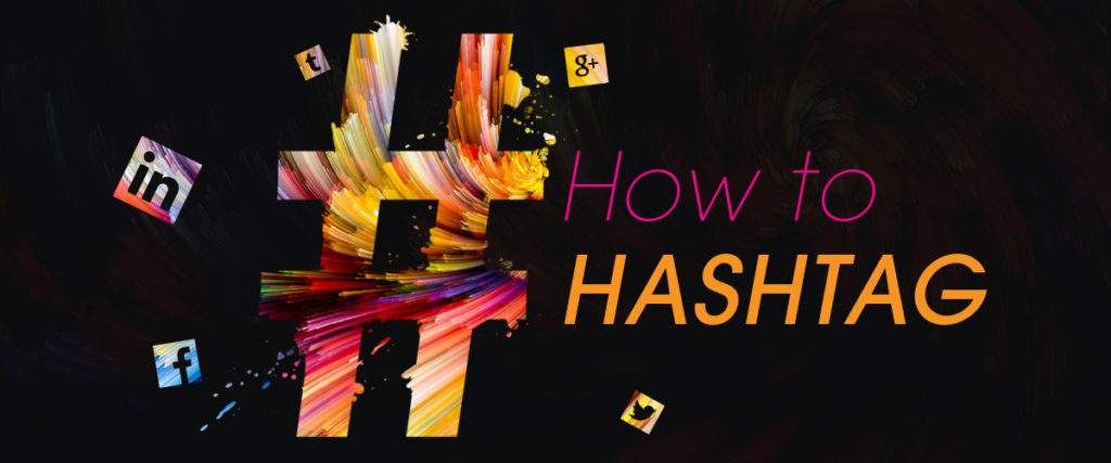 Hashtags And How To Use Them Effectively For A Successful Social Media Campaign